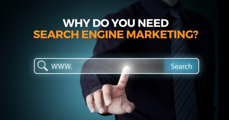 Why Do You Need Search Engine Marketing