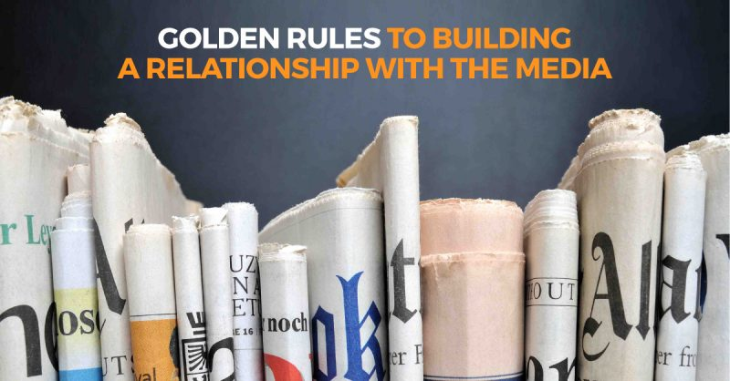 Golden Rules to Building a Relationship With The Media